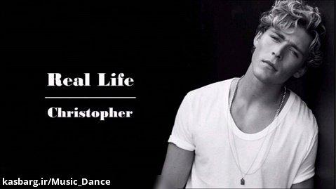 آهنگ زیبای Christopher به نام Real Life با زیرنویس فارسی